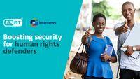 Ιnternews και ESET προστατεύουν δημοσιογράφους που υπερασπίζονται τα ανθρώπινα δικαιώματα